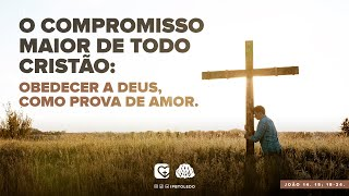 Qual o maior compromisso do cristão?  | 14/02/21