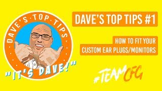 Dave's Top Tips #1: How to Fit Your Custom Ear Plugs/Monitors
