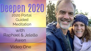 2020 Portal Opening Guided Meditation In Nature: Video One - Deepen 2020 | Raphael & Jelelle Awen