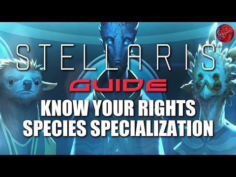 STELLARIS Guide Series - UTOPIA - Species Specialization/Traits/Rights/Multicultural Empires