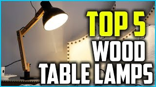 Top 5 Best Wood Table Lamps In 2018 Reviews