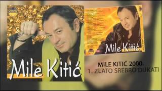 Mile Kitic - Zlato, srebro, dukati - (Audio 2000)