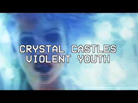 Violent Youth- Crystal Castles