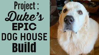 Building a Big Dog House Great Pyrenees Duke's Epic House Build Vlog