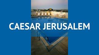 cAESAR JERUSALEM 3* Израиль Иерусалим обзор  отель ЦИСАР ДЖЕРУСАЛИМ 3* Иерусалим видео обзор