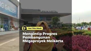 Mengintip Progres Pembangunan Megaproyek Meikarta