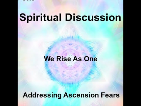 Spiritual Discussion: Addressing Ascension Fears