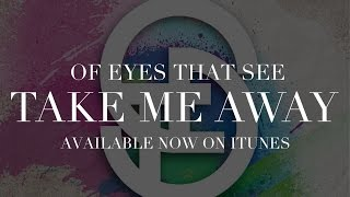 Watch Of Eyes That See Take Me Away video