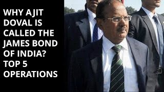 WHY AJIT DOVAL IS CALLED THE JAMES BOND OF INDIA?