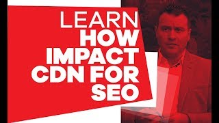 How does using CDN affect Search Engine Optimization (SEO)?