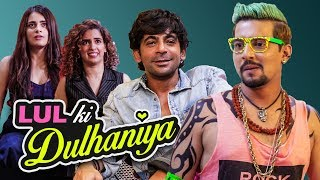 LUL KI DULHANIA... ft. Sunil Grover | Sanya Malhotra | Radhika Madan | Aashqeen