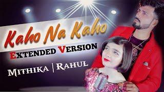 KAHO NA KAHO (Extended Version)   Mithika Dwivedi & Rahul Singh   Anurag Bholiya   Murder   COVER  