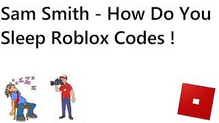 Sam Smith - How Do You Sleep Roblox Codes And IDs | Sam Smith How Do You Sleep