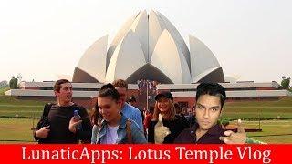 LunaticApps Vlog: Lotus Temple New Delhi, India