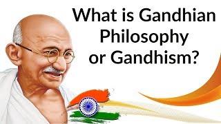 What is Gandhian Philosophy or Gandhism? वर्तमान भारत और गांधीगिरी Gandhi Jayanti 2018 Special