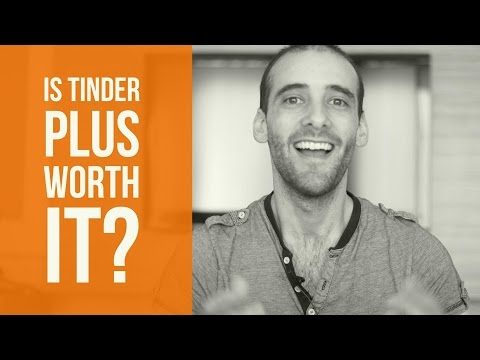 Is Tinder Plus Worth It In 2017? - The 3 Features You Have To Know About