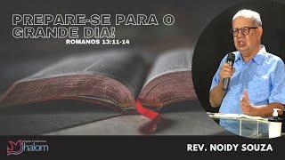 PREPARE-SE PARA O GRANDE DIA - Romanos 13:11-14 (25/07/2021) | Rev. Noidy Souza