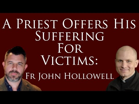 A Priest Offers His Suffering for Victims: Fr John Hollowell