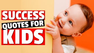 Success Quotes For Kids - Best Motivational Quotes