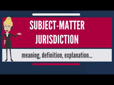 What is SUBJECT-MATTER JURISDICTION? What does SUBJECT-MATTER JURISDICTION mean?