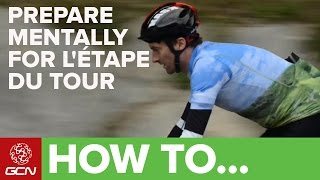 How To Prepare Mentally For L'Etape Du Tour