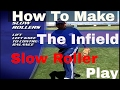 How To Make Infield Slow Roller Play