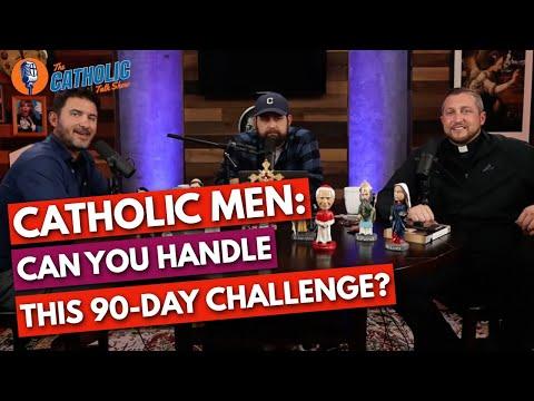 Catholic Men: We CHALLENGE You For 90 Days   The Catholic Talk Show