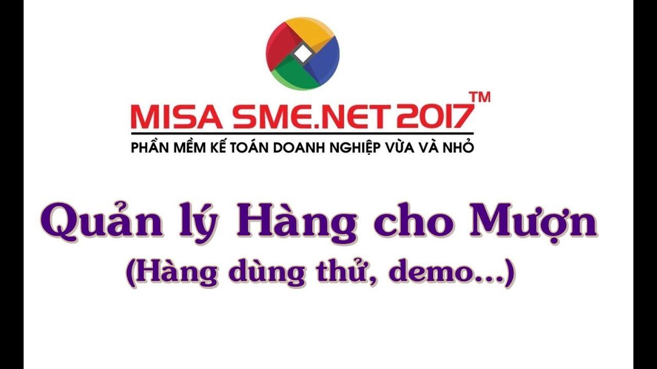 Quản lý Hàng cho mượn (Hàng dùng thử, Demo…) trên MISA SME.NET 2017 | Học MISA Online