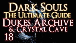 DARK SOULS - THE ULTIMATE GUIDE PART 18 - THE DUKES ARCHIVES AND CRYSTAL CAVES