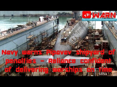 Navy warns Pipavav shipyard of penalties - Reliance confident of delivering warships on time