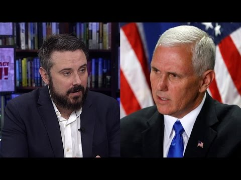 "Jeremy Scahill: Mike Pence Has ""Militant Agenda"" Against Women, the Poor, Immigrants, LGBTQ People"