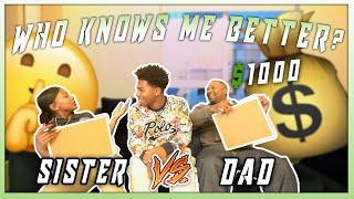 WHO KNOWS ME BETTER?! MY DAD OR MY SISTER?! WINNER GETS $1000!