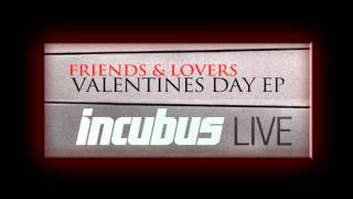 Incubus-Dig Live (Friends and Lovers, Valentine