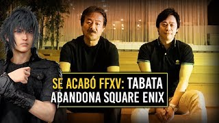 Se acabó FINAL FANTASY XV: Hajime Tabata abandona Square Enix