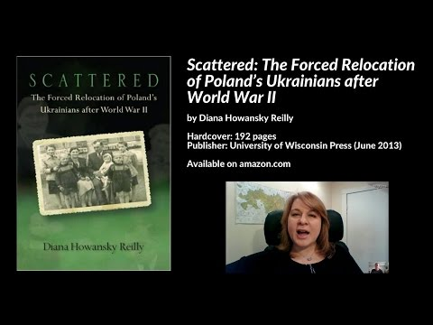 Scattered: Forced Relocation of Poland's Ukrainians after WWII, Diana Howansky Reilly
