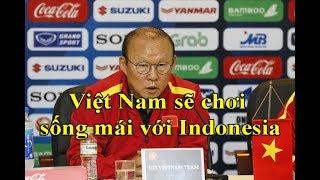 Ông Park Hang Seo: Việt Nam sẽ chơi tất tay với Indonesia