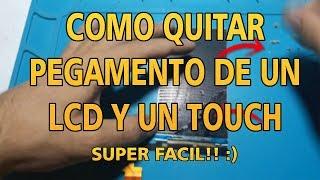 COMO QUITAR PEGAMENTO DE UN LCD Y UN TOUCH.... SUPER FACIL... 🙄👍