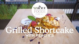 Grilled Peach Shortcake | Chef Nadine Donovan | Whole Foods Market