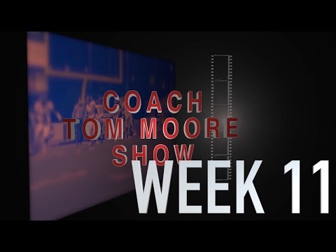 COACH TOM MOORE SHOW WEEK 11