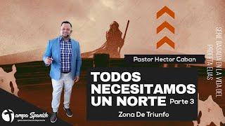 Serie Todos Necesitamos Un Norte Parte 3 - Pastor Hector Caban -TampaSpanishSDAChurch