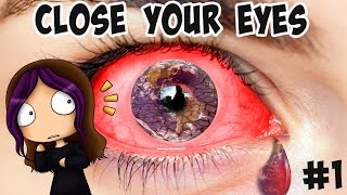 PLEASE.. JUST CLOSE THEM FOR ME | Close Your Eyes | 01