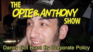 Opie & Anthony: Danny Got Burnt By Corporate Policy (08/10/10)