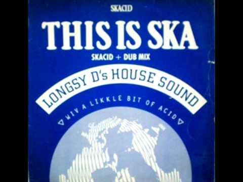LONGSY D'S HOUSE SOUND - THIS IS SKA (SKACID MIX) - THIS IS SKA (DUB MIX)