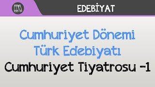 Cumhuriyet Dönemi Türk Edebiyatı - Cumhuriyet Tiyatrosu -1