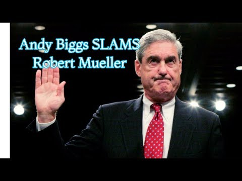 Andy Biggs SLAMS Robert Mueller
