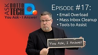 Ask Dotto Tech 17 - Clean Up Your Act, Email Overload