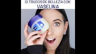 12 TRUCOS DE BELLEZA UTILIZANDO VASELINA - ¡HOLA GUAPA! - TERE METTA