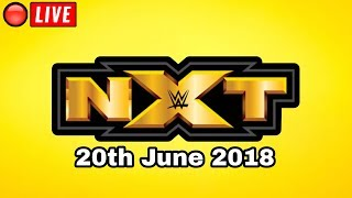 🔴 WWE NXT Live Stream June 20, 2018 - Full Show Live Reactions