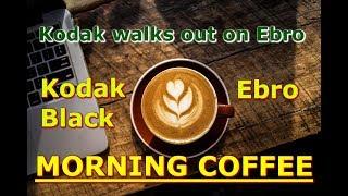 Morning Coffee : Kodak Black v Ebro thumbnail