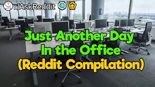Just Another Day In the Office (Reddit Compilation)